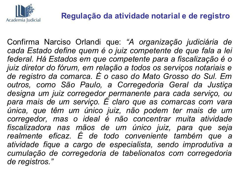 Regulação da atividade notarial e de registro Confirma Narciso Orlandi que: A organização judiciária de cada Estado define quem é o juiz competente de