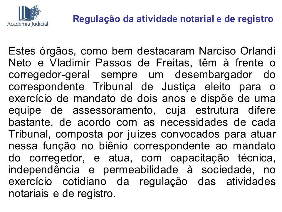 Regulação da atividade notarial e de registro Estes órgãos, como bem destacaram Narciso Orlandi Neto e Vladimir Passos de Freitas, têm à frente o corr