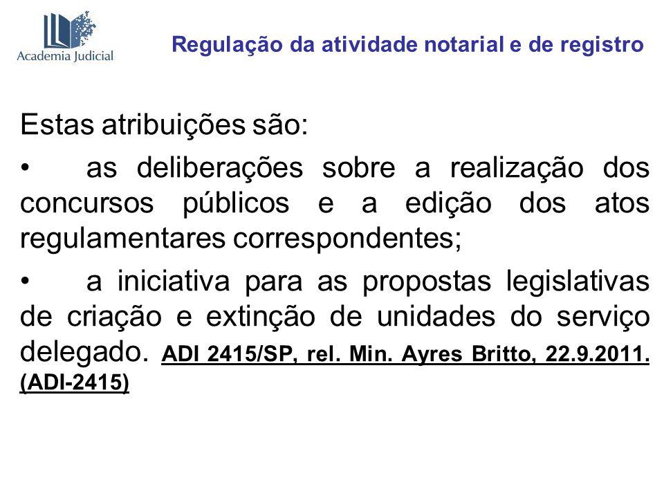 Regulação da atividade notarial e de registro Estas atribuições são: as deliberações sobre a realização dos concursos públicos e a edição dos atos reg