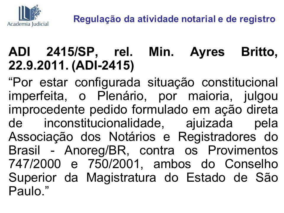 Regulação da atividade notarial e de registro ADI 2415/SP, rel. Min. Ayres Britto, 22.9.2011. (ADI-2415) Por estar configurada situação constitucional