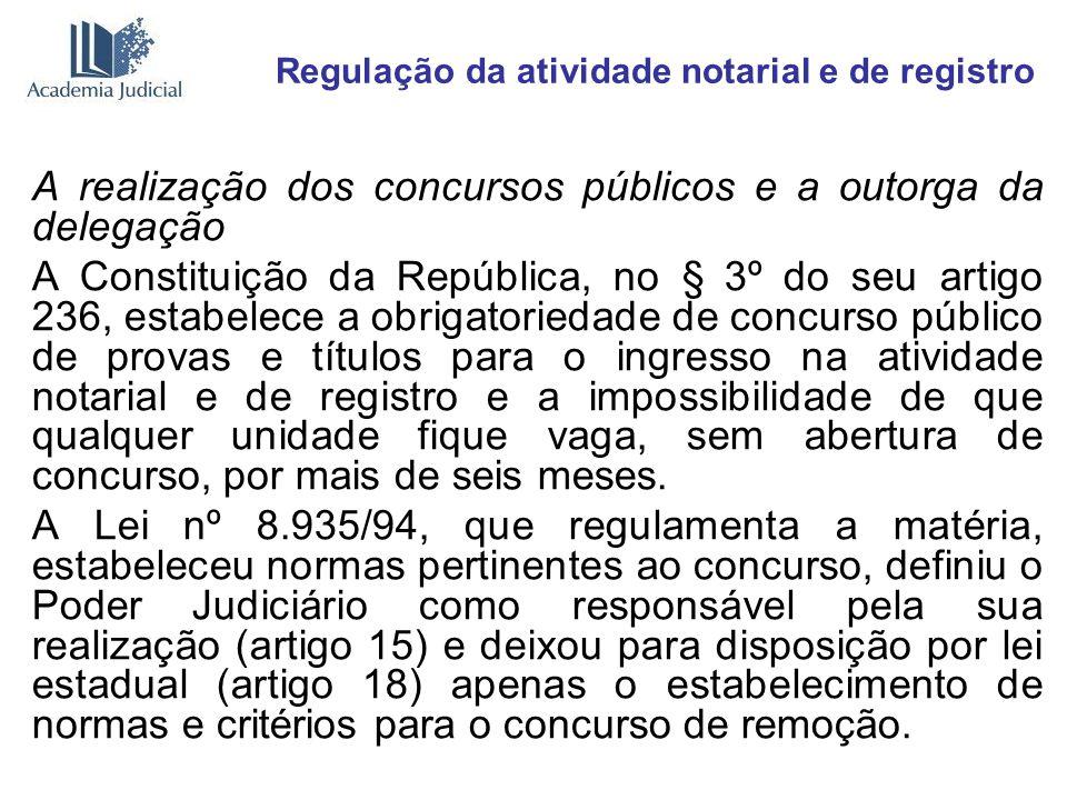 Regulação da atividade notarial e de registro A realização dos concursos públicos e a outorga da delegação A Constituição da República, no § 3º do seu