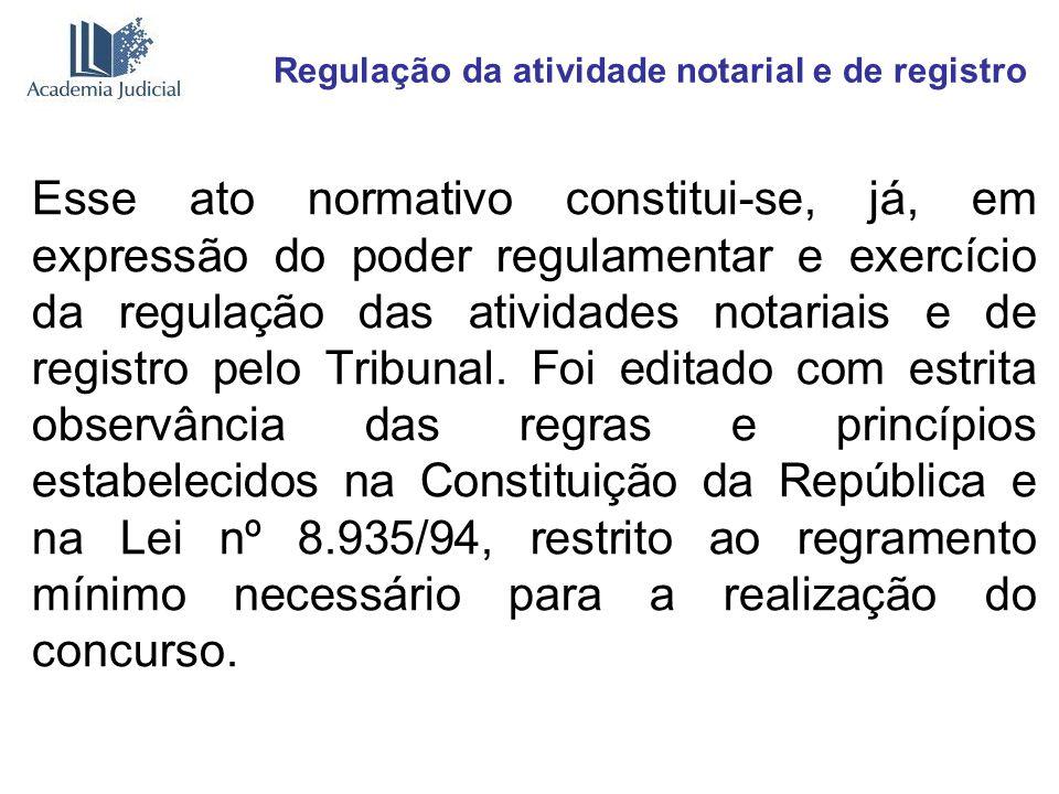Regulação da atividade notarial e de registro Esse ato normativo constitui-se, já, em expressão do poder regulamentar e exercício da regulação das ati