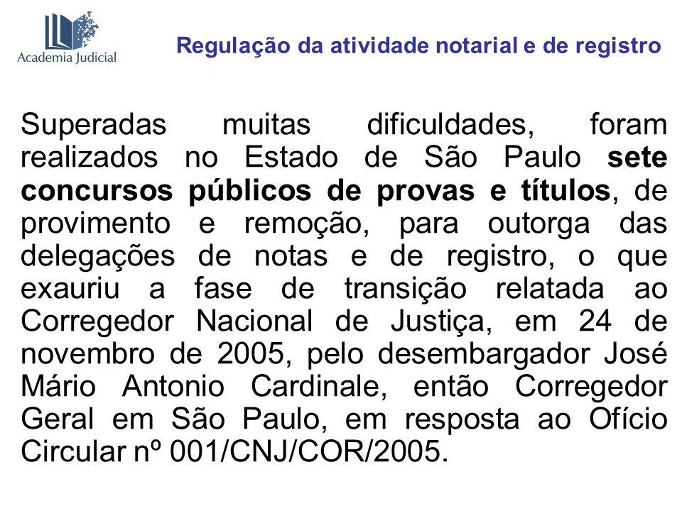 Regulação da atividade notarial e de registro Superadas muitas dificuldades, foram realizados no Estado de São Paulo sete concursos públicos de provas