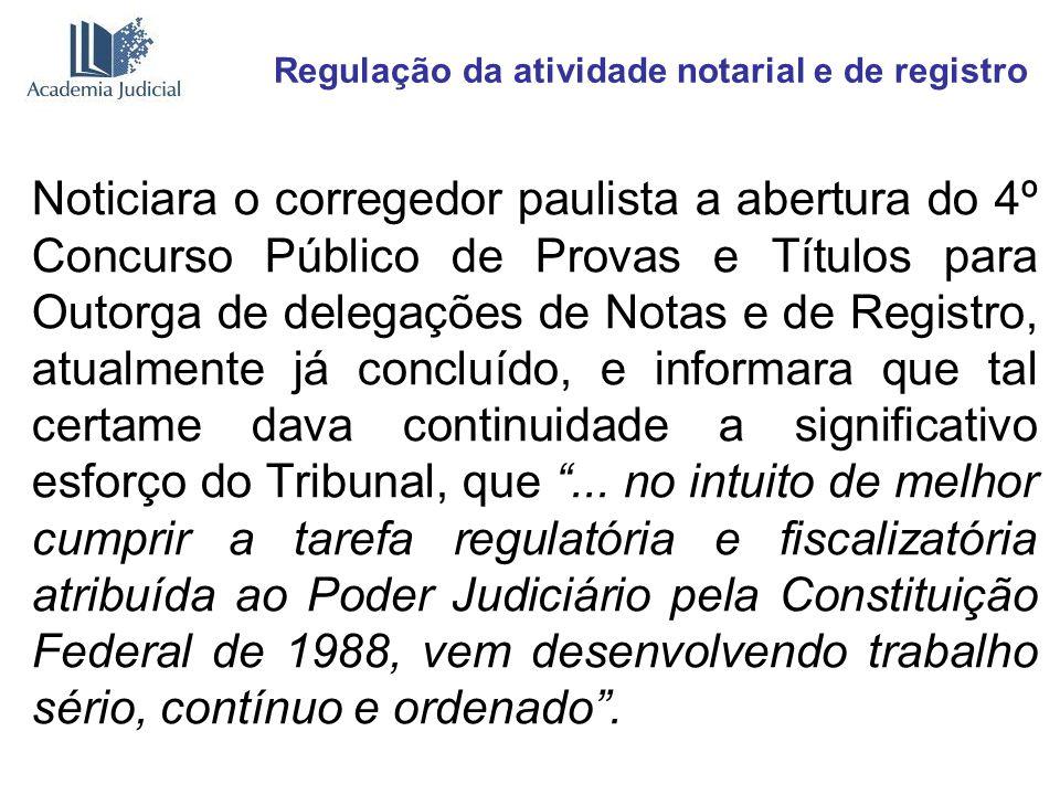 Regulação da atividade notarial e de registro Noticiara o corregedor paulista a abertura do 4º Concurso Público de Provas e Títulos para Outorga de de