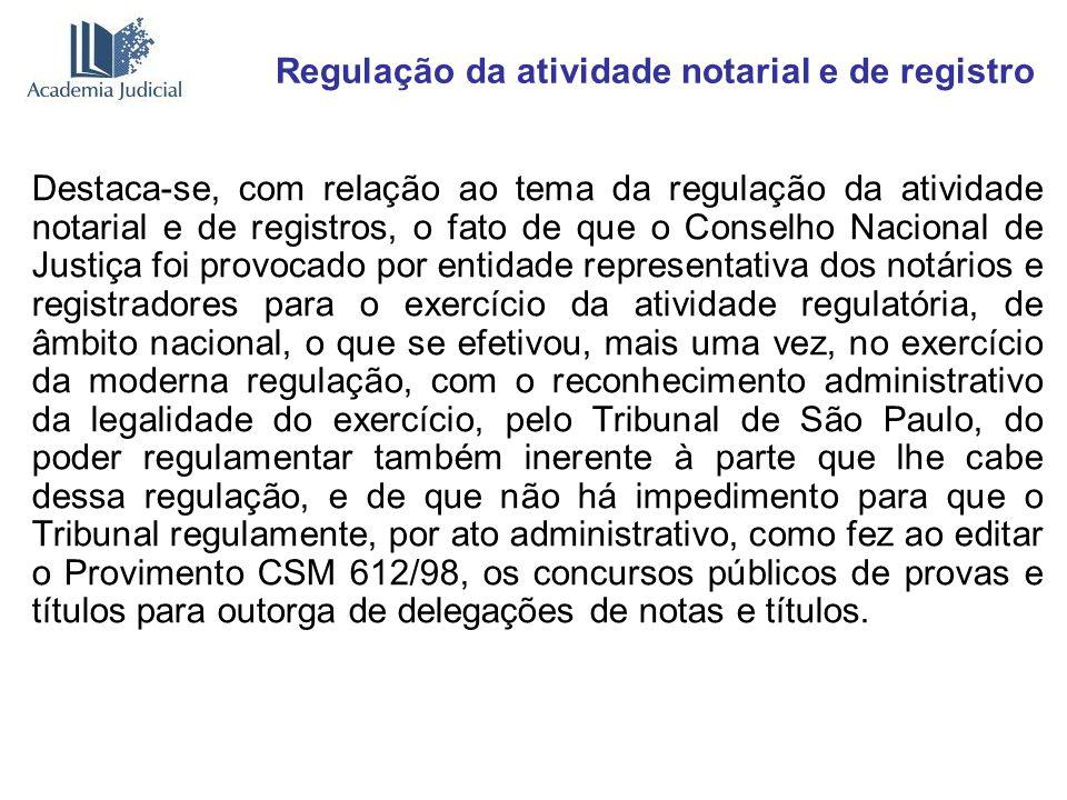 Regulação da atividade notarial e de registro Destaca-se, com relação ao tema da regulação da atividade notarial e de registros, o fato de que o Conse