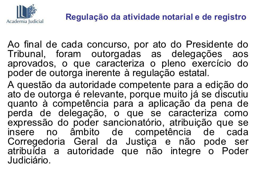 Regulação da atividade notarial e de registro Ao final de cada concurso, por ato do Presidente do Tribunal, foram outorgadas as delegações aos aprovad
