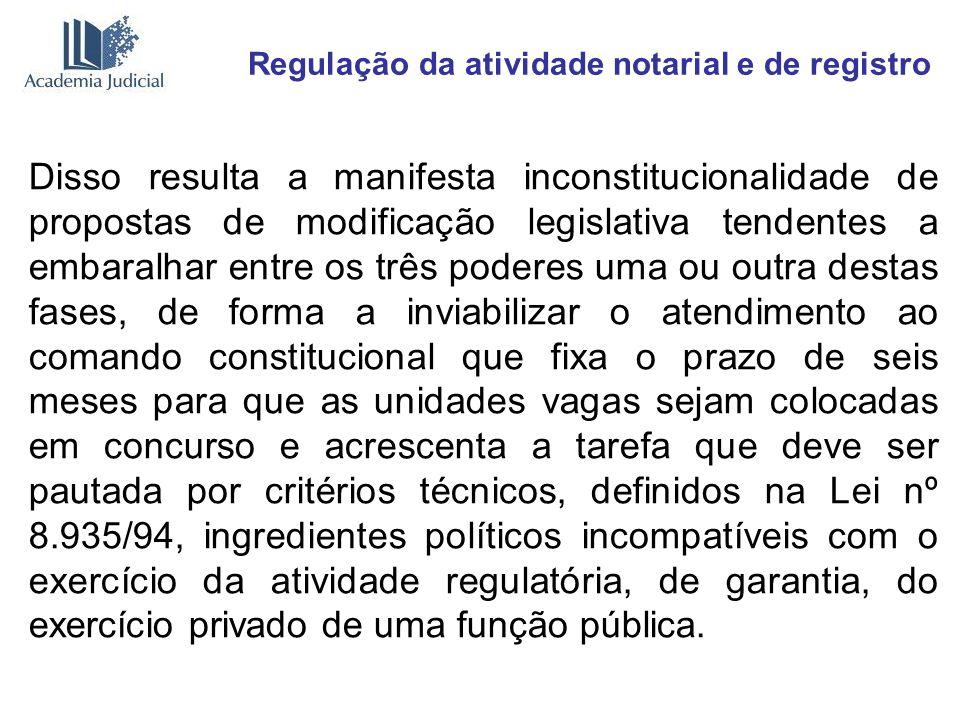 Regulação da atividade notarial e de registro Disso resulta a manifesta inconstitucionalidade de propostas de modificação legislativa tendentes a emba