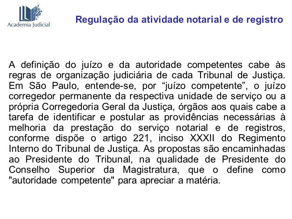 Regulação da atividade notarial e de registro A definição do juízo e da autoridade competentes cabe às regras de organização judiciária de cada Tribun