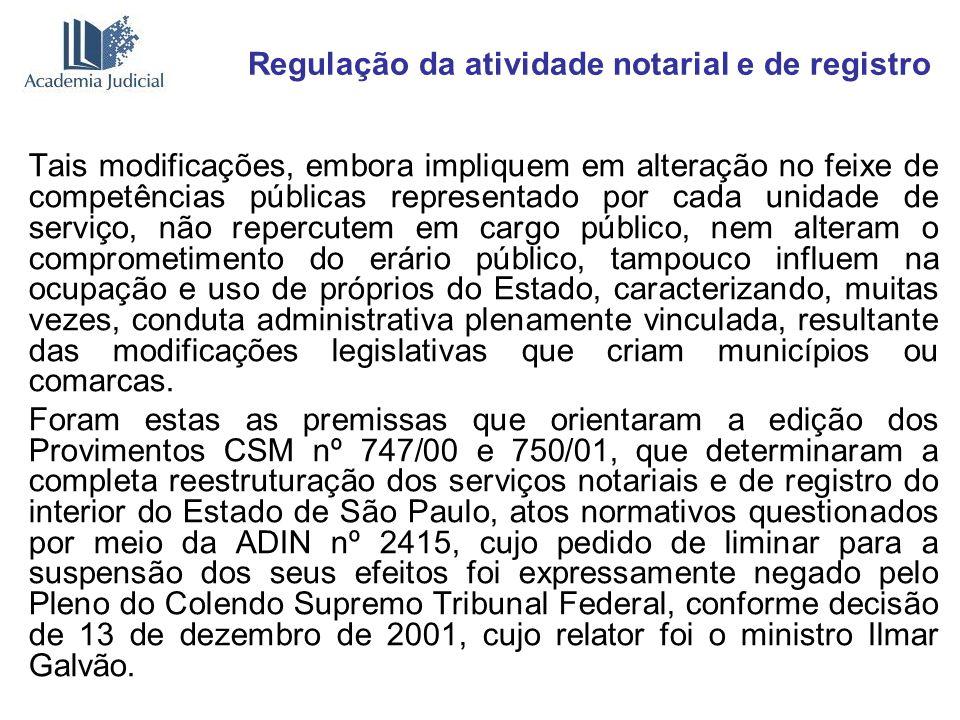 Regulação da atividade notarial e de registro Tais modificações, embora impliquem em alteração no feixe de competências públicas representado por cada