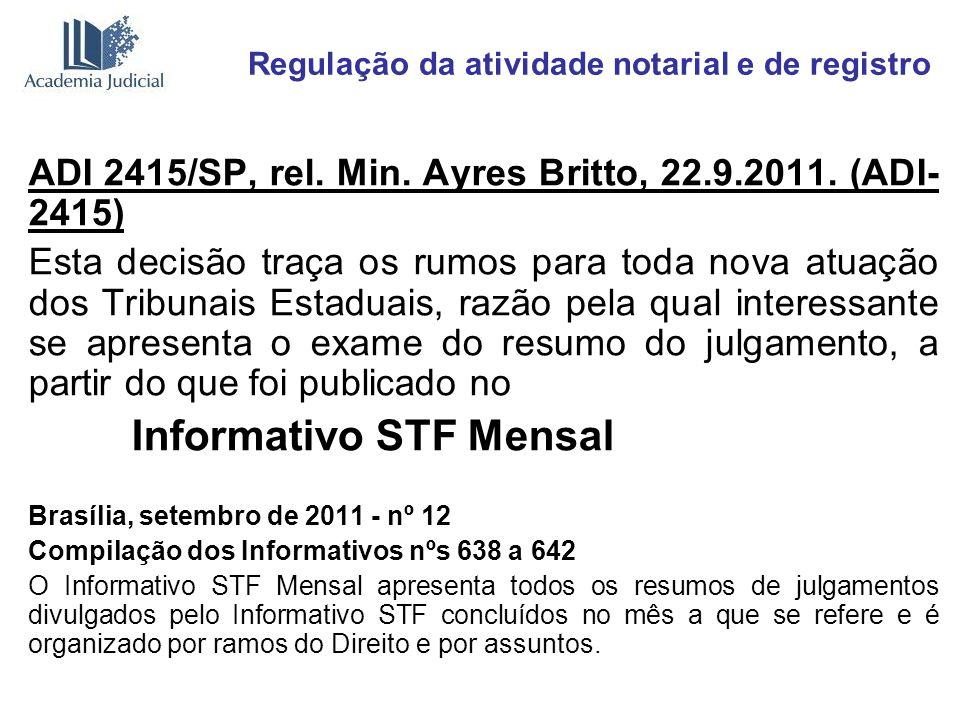 Regulação da atividade notarial e de registro ADI 2415/SP, rel. Min. Ayres Britto, 22.9.2011. (ADI- 2415) Esta decisão traça os rumos para toda nova a