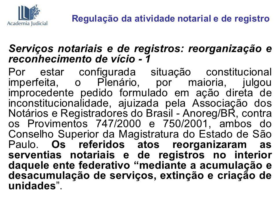 Regulação da atividade notarial e de registro Serviços notariais e de registros: reorganização e reconhecimento de vício - 1 Por estar configurada sit