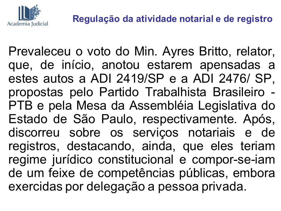 Regulação da atividade notarial e de registro Prevaleceu o voto do Min. Ayres Britto, relator, que, de início, anotou estarem apensadas a estes autos