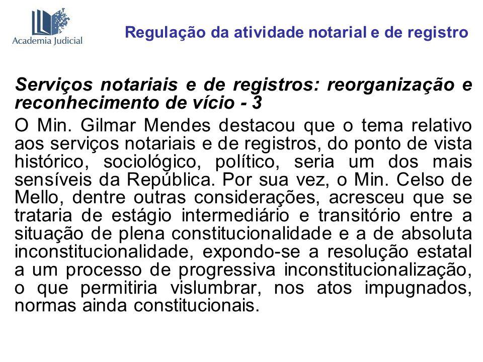 Regulação da atividade notarial e de registro Serviços notariais e de registros: reorganização e reconhecimento de vício - 3 O Min. Gilmar Mendes dest