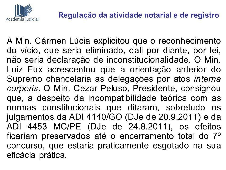 Regulação da atividade notarial e de registro A Min. Cármen Lúcia explicitou que o reconhecimento do vício, que seria eliminado, dali por diante, por