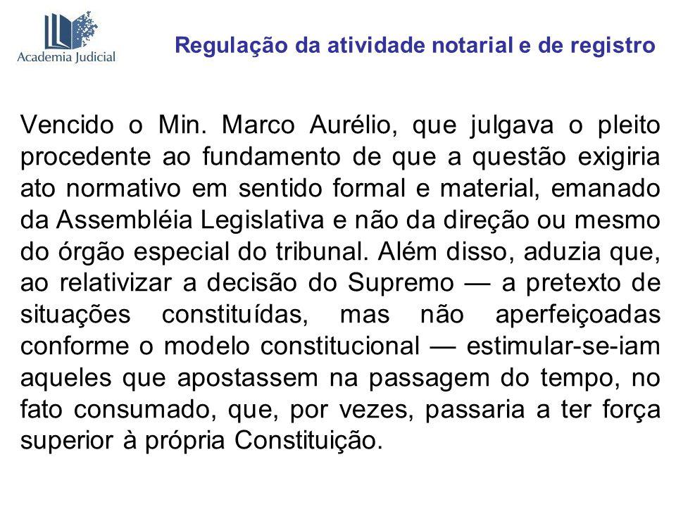Regulação da atividade notarial e de registro Vencido o Min. Marco Aurélio, que julgava o pleito procedente ao fundamento de que a questão exigiria at
