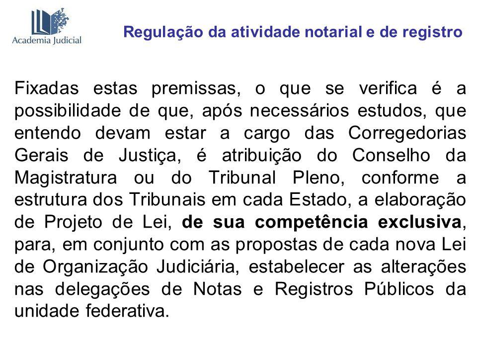 Regulação da atividade notarial e de registro Fixadas estas premissas, o que se verifica é a possibilidade de que, após necessários estudos, que enten