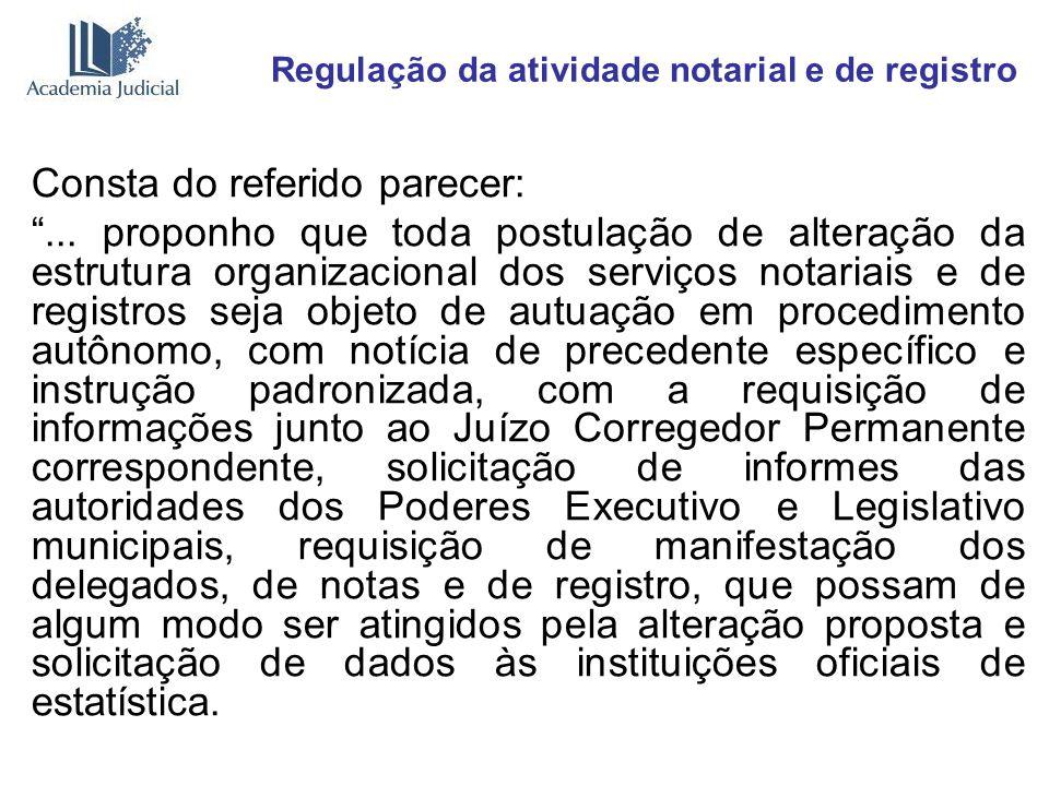 Regulação da atividade notarial e de registro Consta do referido parecer:... proponho que toda postulação de alteração da estrutura organizacional dos