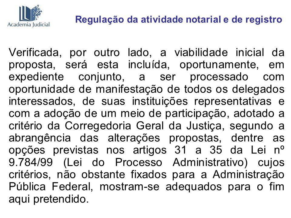 Regulação da atividade notarial e de registro Verificada, por outro lado, a viabilidade inicial da proposta, será esta incluída, oportunamente, em exp