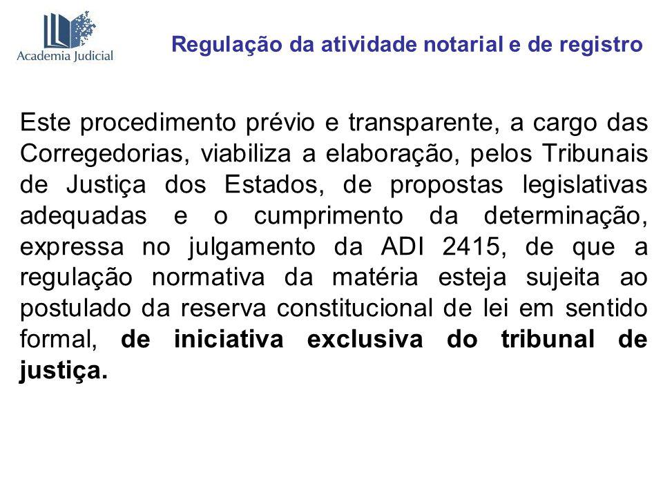 Regulação da atividade notarial e de registro Este procedimento prévio e transparente, a cargo das Corregedorias, viabiliza a elaboração, pelos Tribun