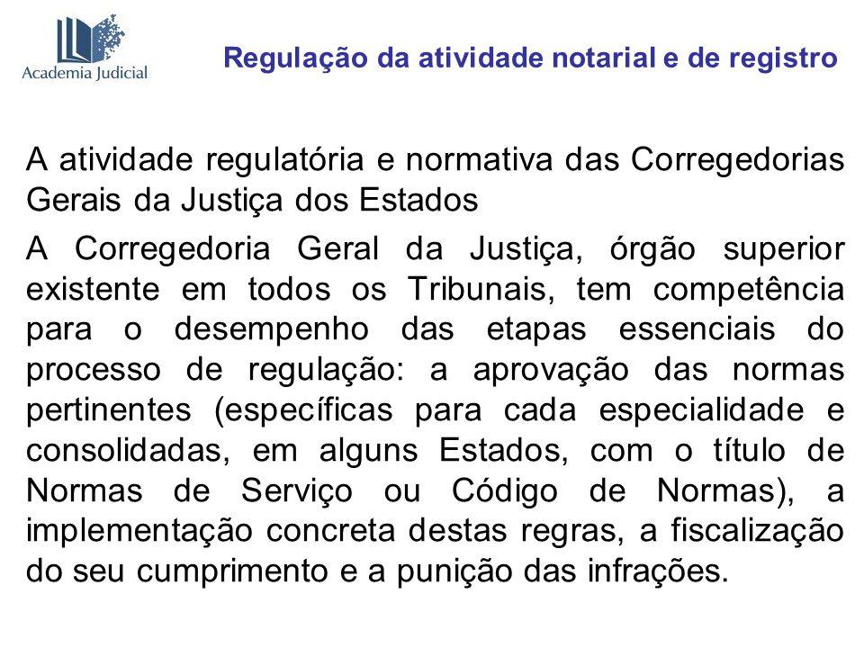 Regulação da atividade notarial e de registro A atividade regulatória e normativa das Corregedorias Gerais da Justiça dos Estados A Corregedoria Geral