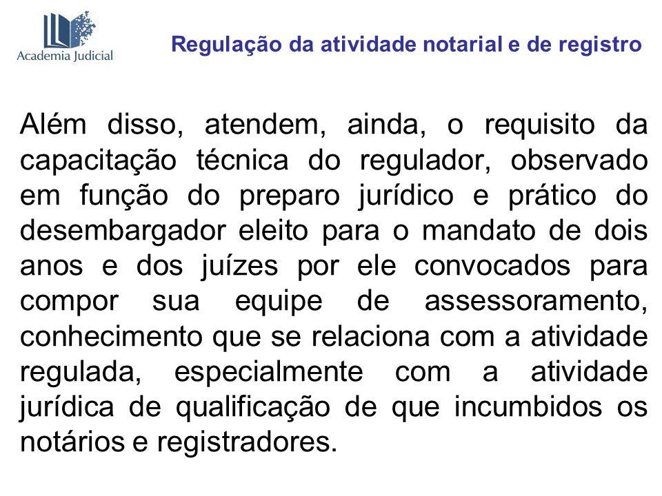 Regulação da atividade notarial e de registro Além disso, atendem, ainda, o requisito da capacitação técnica do regulador, observado em função do prep