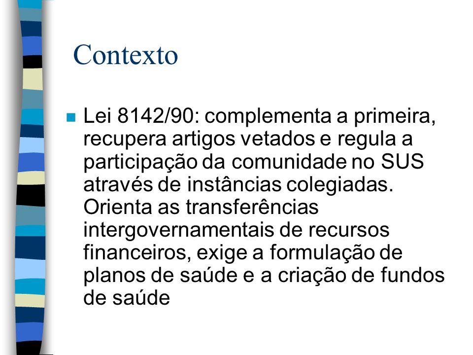 Contexto n Lei 8142/90: complementa a primeira, recupera artigos vetados e regula a participação da comunidade no SUS através de instâncias colegiadas
