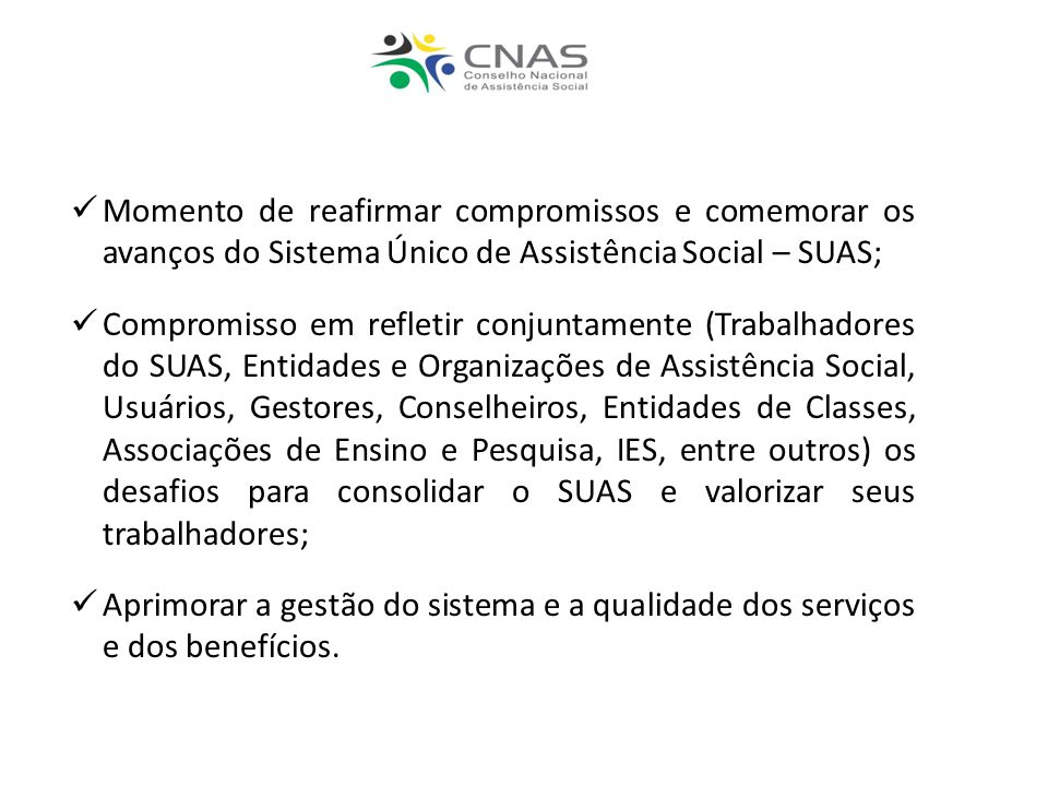 Momento de reafirmar compromissos e comemorar os avanços do Sistema Único de Assistência Social – SUAS; Compromisso em refletir conjuntamente (Trabalh