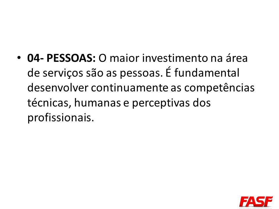 04- PESSOAS: O maior investimento na área de serviços são as pessoas. É fundamental desenvolver continuamente as competências técnicas, humanas e perc