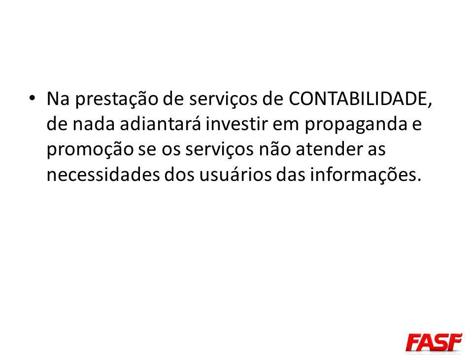 Na prestação de serviços de CONTABILIDADE, de nada adiantará investir em propaganda e promoção se os serviços não atender as necessidades dos usuários
