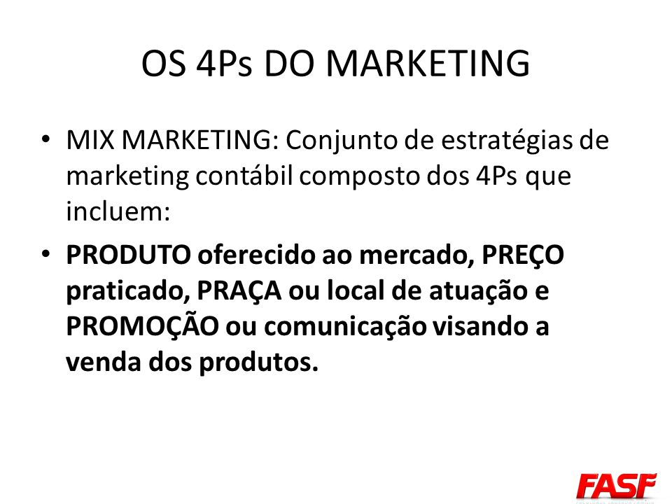 OS 4Ps DO MARKETING MIX MARKETING: Conjunto de estratégias de marketing contábil composto dos 4Ps que incluem: PRODUTO oferecido ao mercado, PREÇO pra