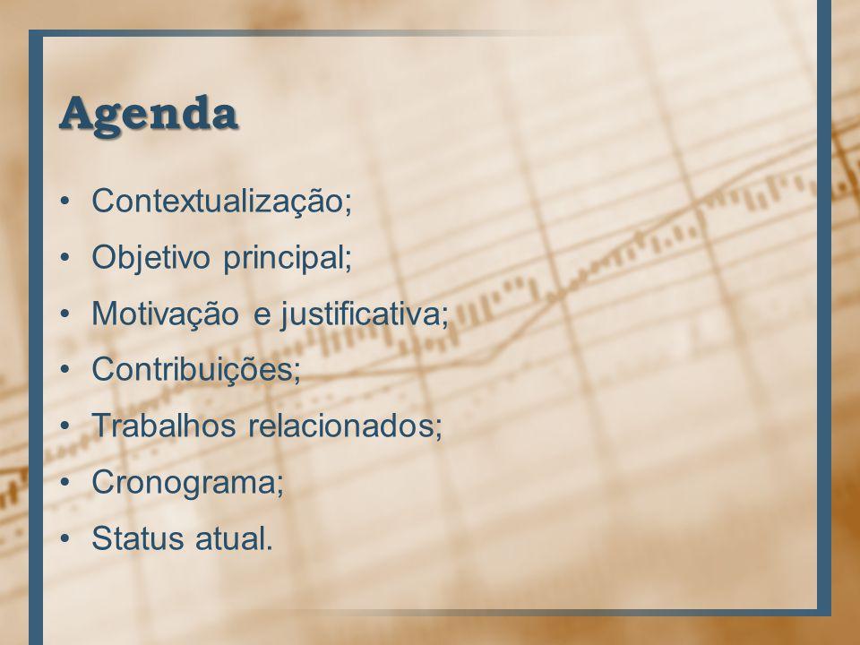 Agenda Contextualização; Objetivo principal; Motivação e justificativa; Contribuições; Trabalhos relacionados; Cronograma; Status atual.