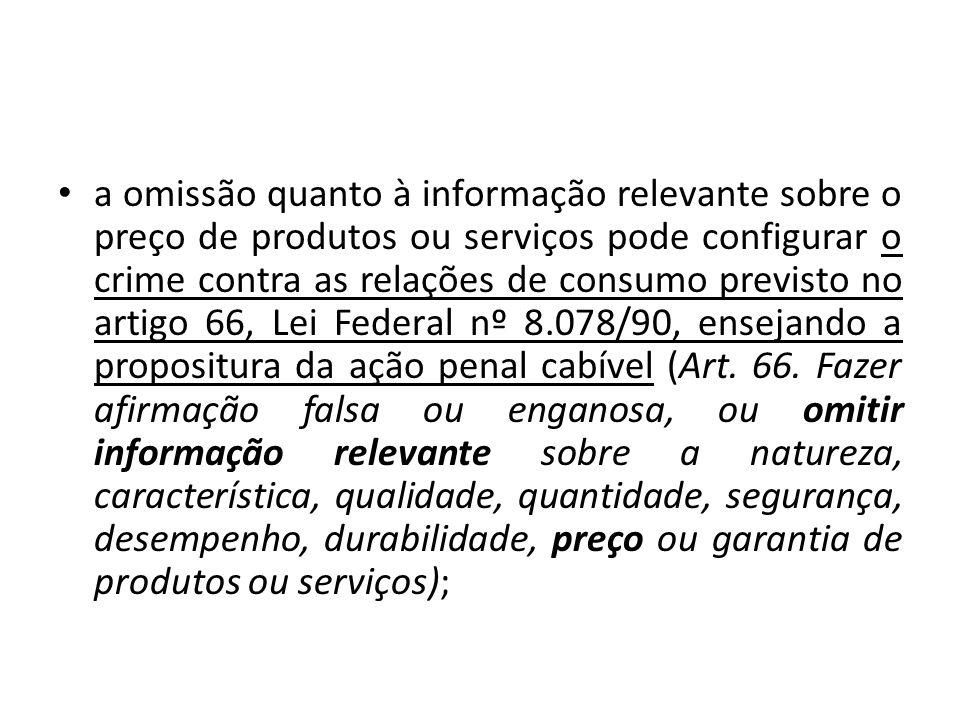 a omissão quanto à informação relevante sobre o preço de produtos ou serviços pode configurar o crime contra as relações de consumo previsto no artigo