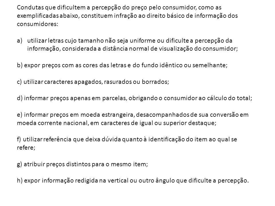 Condutas que dificultem a percepção do preço pelo consumidor, como as exemplificadas abaixo, constituem infração ao direito básico de informação dos c