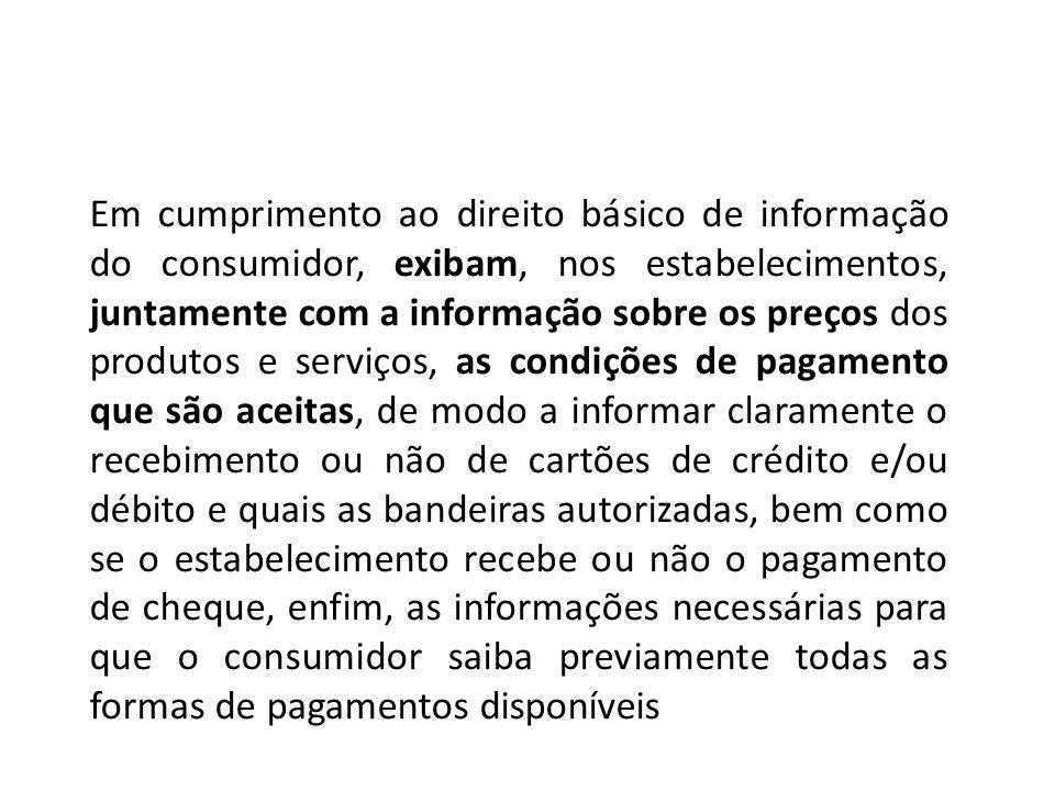 Em cumprimento ao direito básico de informação do consumidor, exibam, nos estabelecimentos, juntamente com a informação sobre os preços dos produtos e