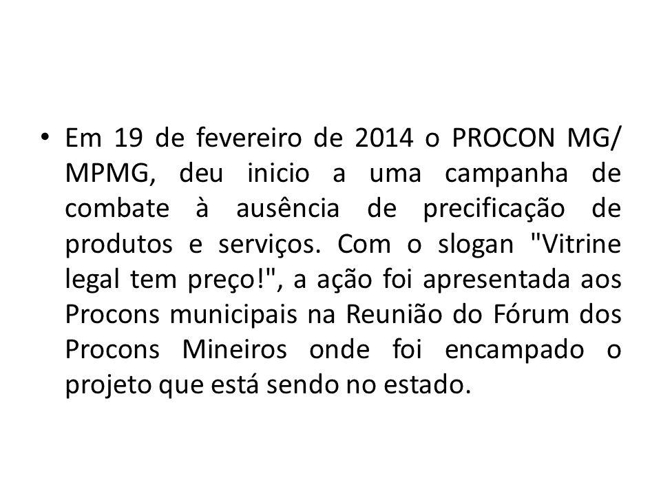 Em 19 de fevereiro de 2014 o PROCON MG/ MPMG, deu inicio a uma campanha de combate à ausência de precificação de produtos e serviços.