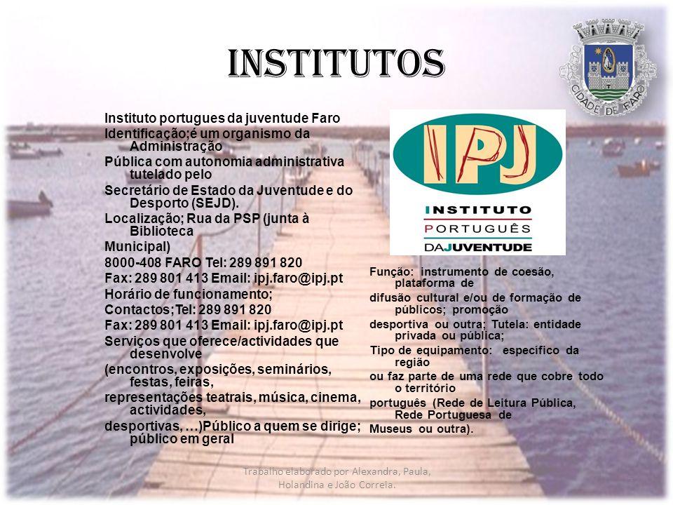 Institutos Instituto portugues da juventude Faro Identificação;é um organismo da Administração Pública com autonomia administrativa tutelado pelo Secretário de Estado da Juventude e do Desporto (SEJD).