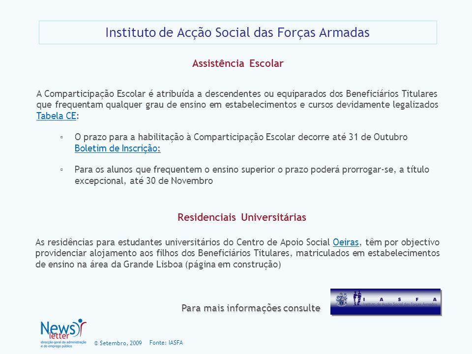 © Setembro, 2009 Instituto de Acção Social das Forças Armadas Fonte: IASFA A Comparticipação Escolar é atribuída a descendentes ou equiparados dos Ben