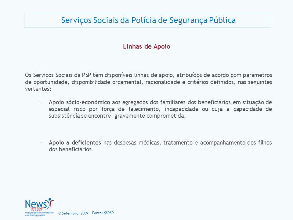 © Setembro, 2009 Serviços Sociais da Polícia de Segurança Pública Fonte: SSPSP Linhas de Apoio Os Serviços Sociais da PSP têm disponíveis linhas de ap