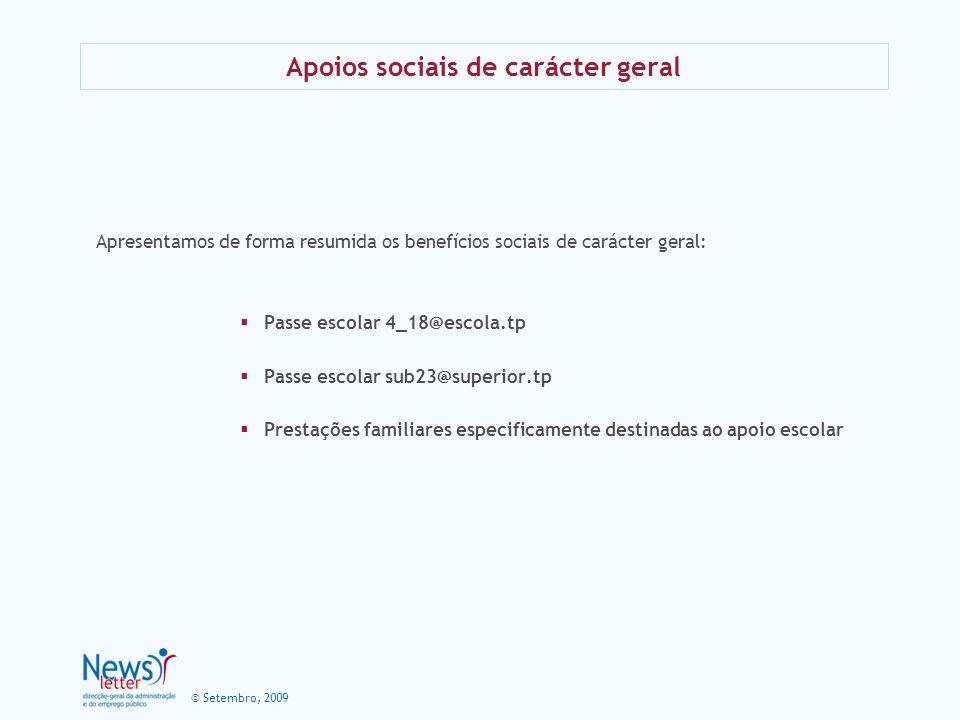 © Setembro, 2009 Apoios sociais de carácter geral Apresentamos de forma resumida os benefícios sociais de carácter geral: Passe escolar 4_18@escola.tp
