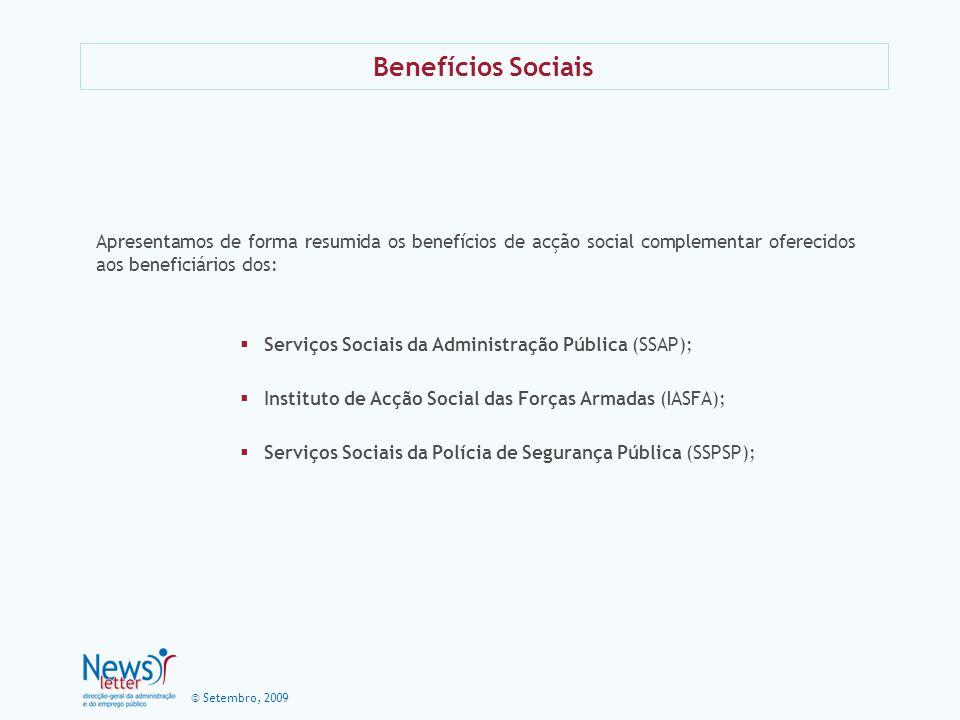 © Setembro, 2009 Benefícios Sociais Apresentamos de forma resumida os benefícios de acção social complementar oferecidos aos beneficiários dos: Serviç