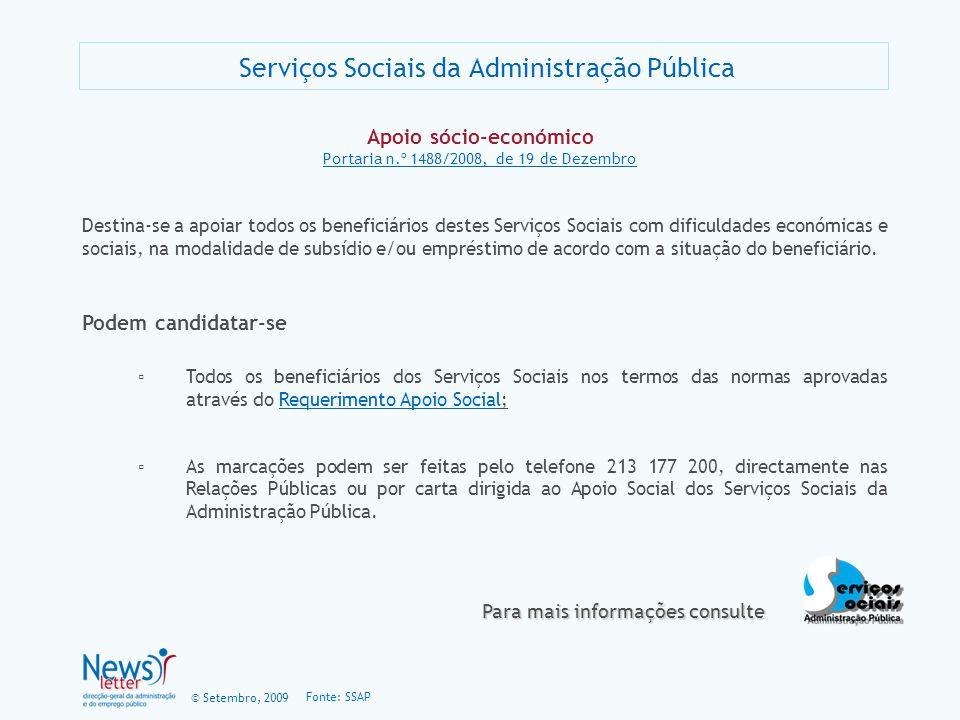 © Setembro, 2009 Serviços Sociais da Administração Pública Apoio sócio-económico Portaria n.º 1488/2008, de 19 de Dezembro Podem candidatar-se Todos o