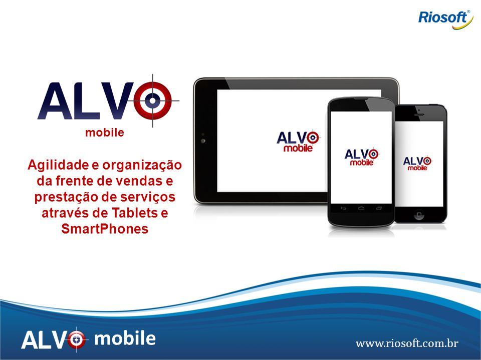www.riosoft.com.br mobile Agilidade e organização da frente de vendas e prestação de serviços através de Tablets e SmartPhones mobile