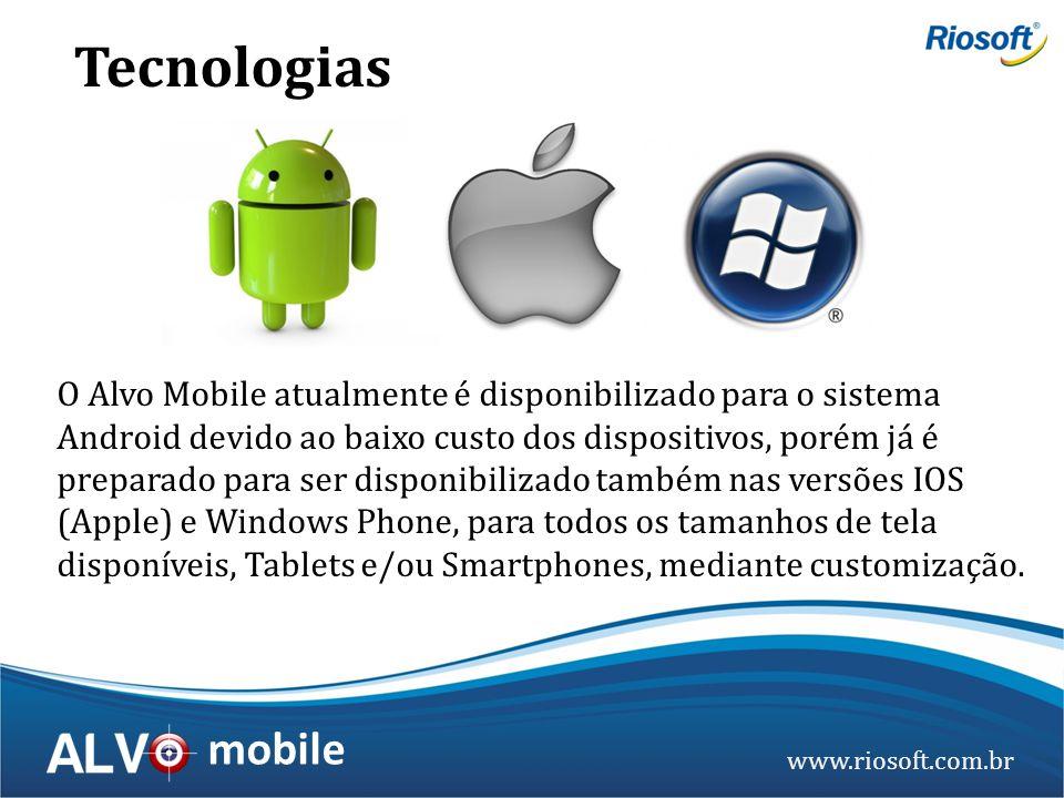 www.riosoft.com.br mobile O Alvo Mobile atualmente é disponibilizado para o sistema Android devido ao baixo custo dos dispositivos, porém já é prepara