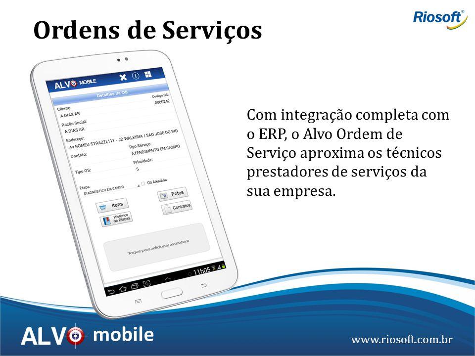 www.riosoft.com.br mobile Com integração completa com o ERP, o Alvo Ordem de Serviço aproxima os técnicos prestadores de serviços da sua empresa. Orde
