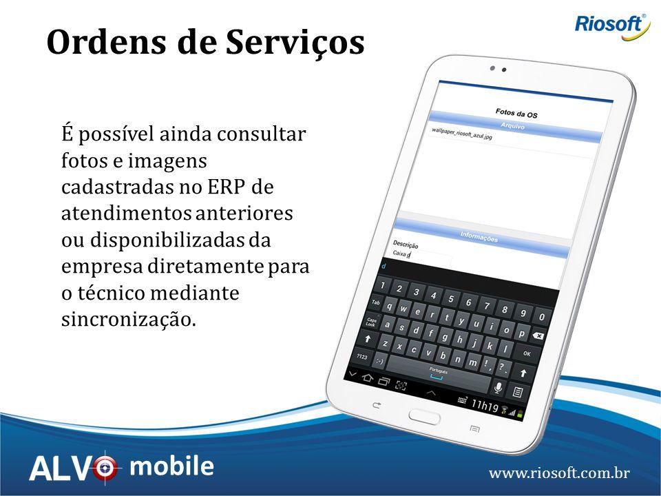 www.riosoft.com.br mobile É possível ainda consultar fotos e imagens cadastradas no ERP de atendimentos anteriores ou disponibilizadas da empresa dire