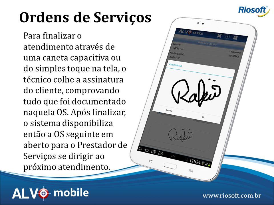 www.riosoft.com.br mobile Para finalizar o atendimento através de uma caneta capacitiva ou do simples toque na tela, o técnico colhe a assinatura do c