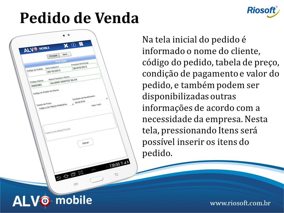 www.riosoft.com.br mobile Na tela inicial do pedido é informado o nome do cliente, código do pedido, tabela de preço, condição de pagamento e valor do