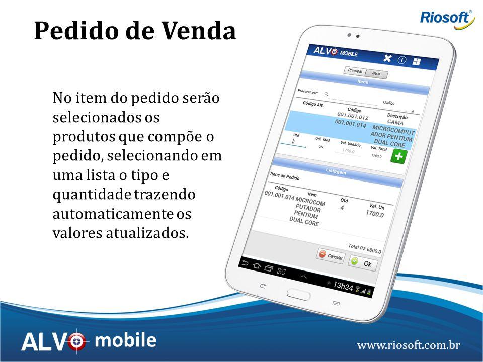 www.riosoft.com.br mobile No item do pedido serão selecionados os produtos que compõe o pedido, selecionando em uma lista o tipo e quantidade trazendo