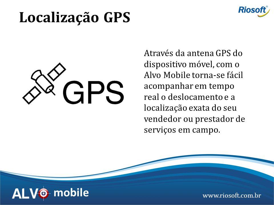 www.riosoft.com.br mobile Através da antena GPS do dispositivo móvel, com o Alvo Mobile torna-se fácil acompanhar em tempo real o deslocamento e a loc