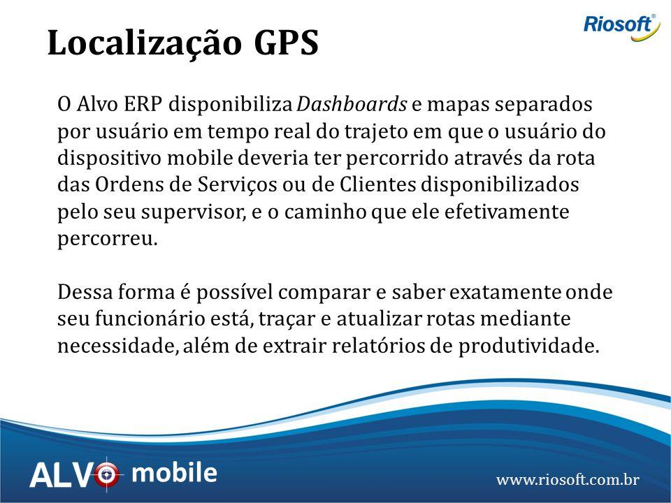 www.riosoft.com.br mobile O Alvo ERP disponibiliza Dashboards e mapas separados por usuário em tempo real do trajeto em que o usuário do dispositivo m
